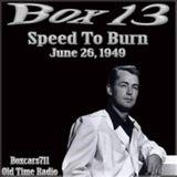 Box 13 - Speed To Burn (06-26-49)