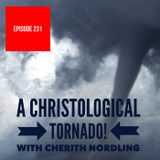 Episode 231 - A Christological Tornado - with Cherith Nordling