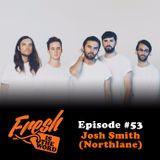 Episode #53: Josh Smith (Northlane)
