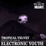 TROPICAL VELVET PODCAST EP82 MIXED BY ELECTRONIC YOUTH