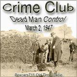 The Crime Club - Dead Man Control (03-20-47)