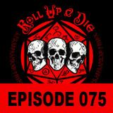 Roll Up & Die - Podcast 075 Part One