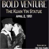 Bold Venture - The Kuan Yin Statue (04-02-51)