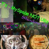 T's MySpace NOT Urs - Shadow'01