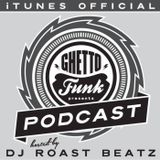 Ghetto Funk Podcast 11 Roast Beatz