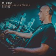 Mikro - Melodic House & Techno Mix 002 2019-08-08