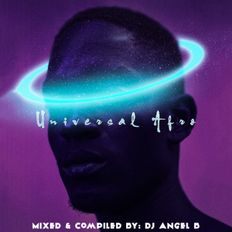 Universal Afro - Mixed & Compiled By: DJ Angel B! (Mixcloud Select Exclusive)