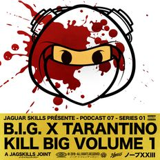 A JAG SKILLS JOINT – B.I.G X TARENTINO - KILL BIG VOLUME 1 (2019)