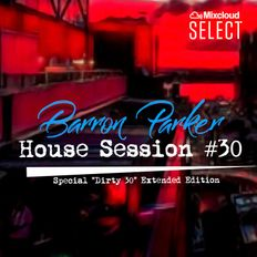 """Live House Session #30- """"Dirty 30"""" Extended Edition- 7/16/19"""