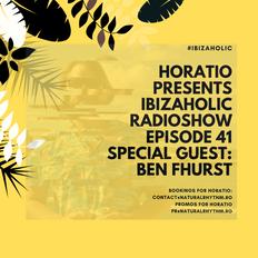 HORATIO PRESENTS IBIZAHOLIC RADIOSHOW EPISODE 41 SPECIAL GUEST BEN FHURST
