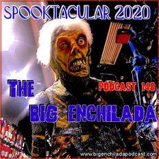 BIG ENCHILADA 148: SPOOKTACULAR 2020