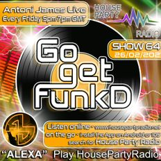 Antoni James presents Go Get FunkD Live on House Party Radio (Live Show 26-02-2021)
