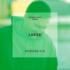Future Disco Radio - Episode 019 - Larse Guest Mix