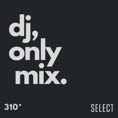 #310 - DJ MIX ONLY - Selected music mix only - Exclusive to my 'Select members'