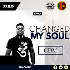 CHANGED MY SOUL*  EP #001 - CDM