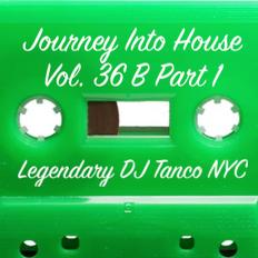 Legendary DJ Tanco NYC - Journey Into House Vol. 36B Part 1