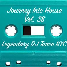 Legendary DJ Tanco NYC - Journey Into House Vol. 38