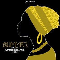 Summer 2021 Afrobeats/Amapiano Mix By DJ P Montana