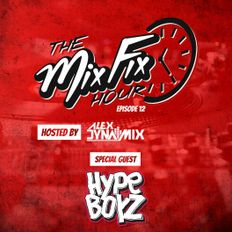 The Mix Fix Hour Hosted By Alex Dynamix - Episode 12 Special Guest Hype Boyz