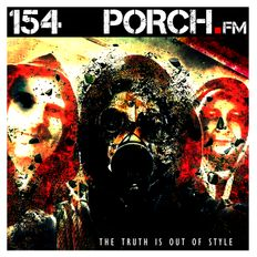 Porch FM: Ep. 154 - The Truth is Out of Style