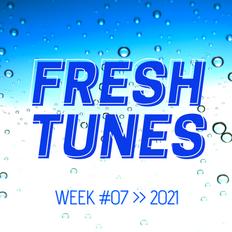 Fresh Tunes — Week 07 > 2021