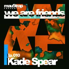 we are friends radio - episode 010: Kade Spear