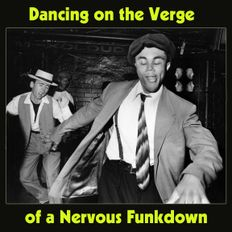 Dancing on the Verge of a Nervous Funkdown