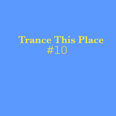 Trance This Place # 10