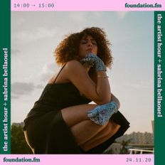 the artist hour + sabrina bellaouel - 24.11.20 - foundation fm