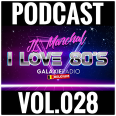 I Love 80's Vol. 028 by JL MARCHAL on Galaxie Radio Belgium