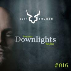 Slin Bourgh presents DOWNLIGHTS Radio Episode 016