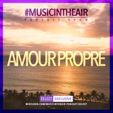 #MUSICINTHEAIR [200-31] w/ AMOUR PROPRE