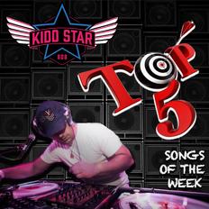 DJ Kidd Star's Wknd TOP 5