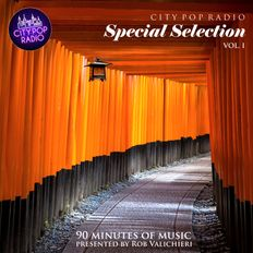 City Pop Radio presents Special Selection - vol. I [presented by Rob Valichieri]