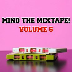 Mind The Mixtape! volume 6 - brand new eclectic smoothness
