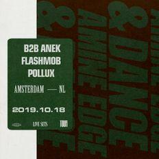 2019.10.18 - Amine Edge & DANCE B2b Anek @ Flashmob - Pollux, Amsterdam, NL