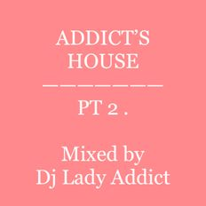 ADDICTS HOUSE_PT 2