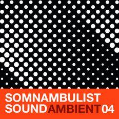 Somnambulist Sound 04 Ambient