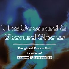 The Doomed & Stoned Show - Maryland Doom Fest Preview! (S7E28)