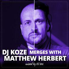 ► DJ KOZE merges with MATTHEW HERBERT ◄