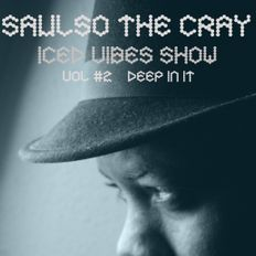 ICED VIBES SHOW VOL#2 DEEP IN IT with host Saulso the Cray  3/9/2019