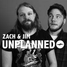 UNPLANNED With Zach & Jim 2