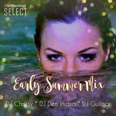 Early SUMMER Mix ~ DJ Chrissy, DJ Den Imasa & DJ Guilmar