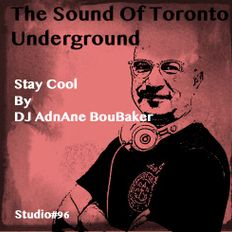 The Sound Of Toronto Underground - Stay Cool - By DJ AdnAne