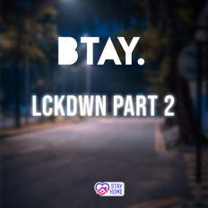 BTAY PRESENTS | LCKDWN PART 2