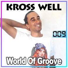 World Of Groove 009 by Kross Well