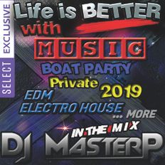 DJ MasterP Life is BETTER with MUSIC (Private Boat Party 2019) SELECT ONLY