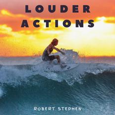Robert Stephen - Louder Actions