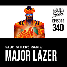 Club Killers Radio #340 - Major Lazer