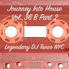 Legendary DJ Tanco NYC - Journey Into House Vol. 36B Part 2